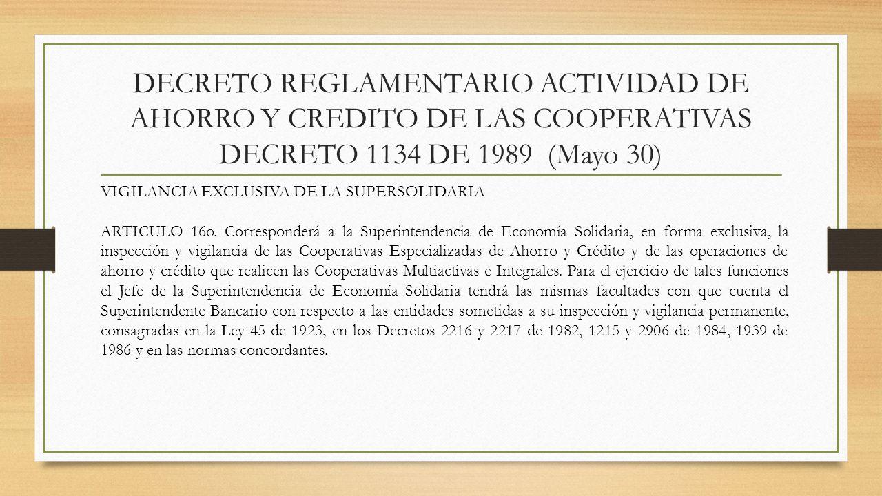 DECRETO REGLAMENTARIO ACTIVIDAD DE AHORRO Y CREDITO DE LAS COOPERATIVAS DECRETO 1134 DE 1989 (Mayo 30) VIGILANCIA EXCLUSIVA DE LA SUPERSOLIDARIA ARTIC