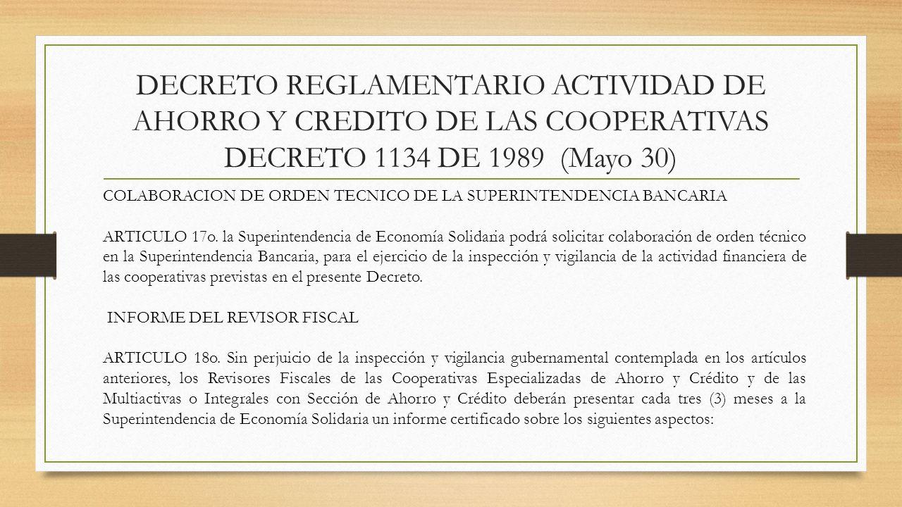 DECRETO REGLAMENTARIO ACTIVIDAD DE AHORRO Y CREDITO DE LAS COOPERATIVAS DECRETO 1134 DE 1989 (Mayo 30) COLABORACION DE ORDEN TECNICO DE LA SUPERINTEND