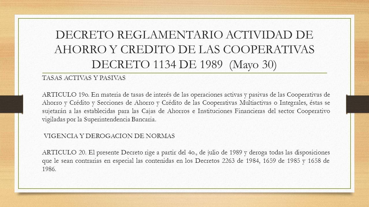 DECRETO REGLAMENTARIO ACTIVIDAD DE AHORRO Y CREDITO DE LAS COOPERATIVAS DECRETO 1134 DE 1989 (Mayo 30) TASAS ACTIVAS Y PASIVAS ARTICULO 19o. En materi