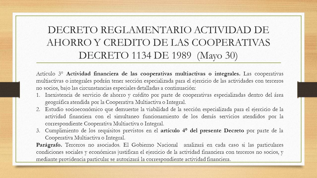 DECRETO REGLAMENTARIO ACTIVIDAD DE AHORRO Y CREDITO DE LAS COOPERATIVAS DECRETO 1134 DE 1989 (Mayo 30) Artículo 3° Actividad financiera de las coopera
