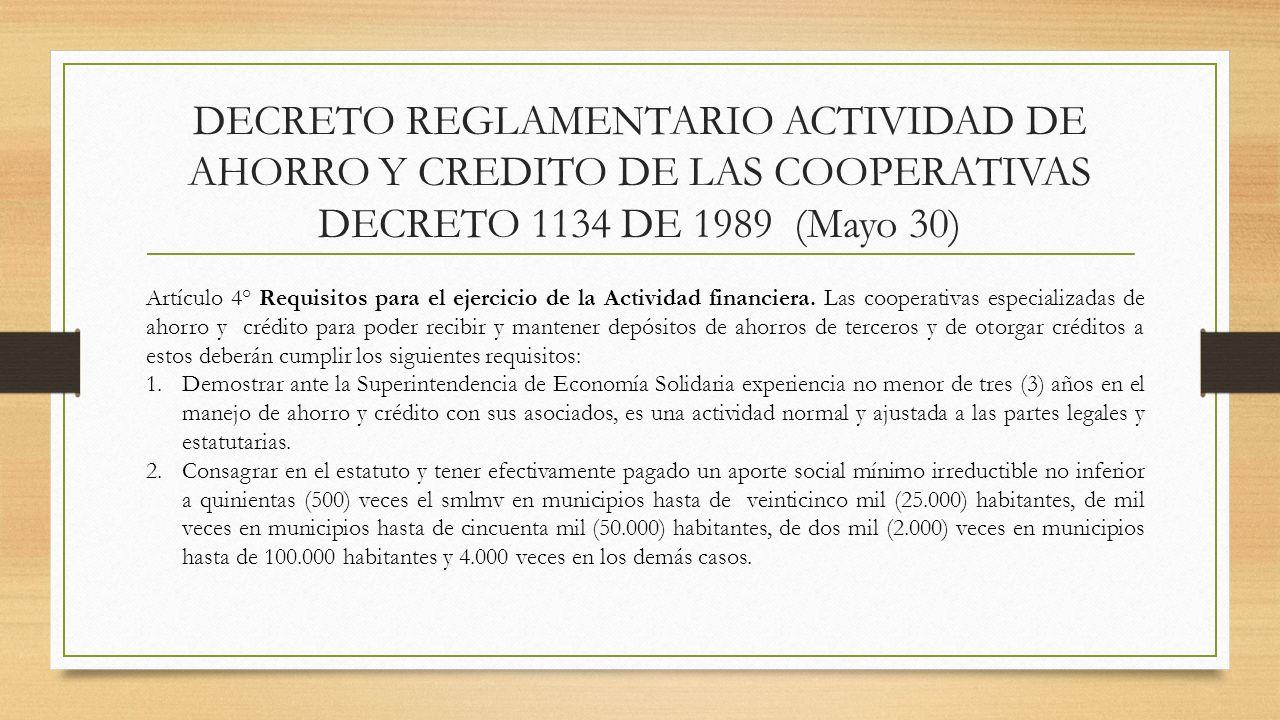 DECRETO REGLAMENTARIO ACTIVIDAD DE AHORRO Y CREDITO DE LAS COOPERATIVAS DECRETO 1134 DE 1989 (Mayo 30) Artículo 4° Requisitos para el ejercicio de la