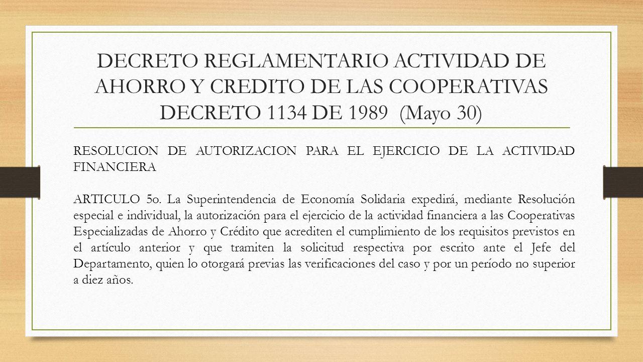 DECRETO REGLAMENTARIO ACTIVIDAD DE AHORRO Y CREDITO DE LAS COOPERATIVAS DECRETO 1134 DE 1989 (Mayo 30) RESOLUCION DE AUTORIZACION PARA EL EJERCICIO DE