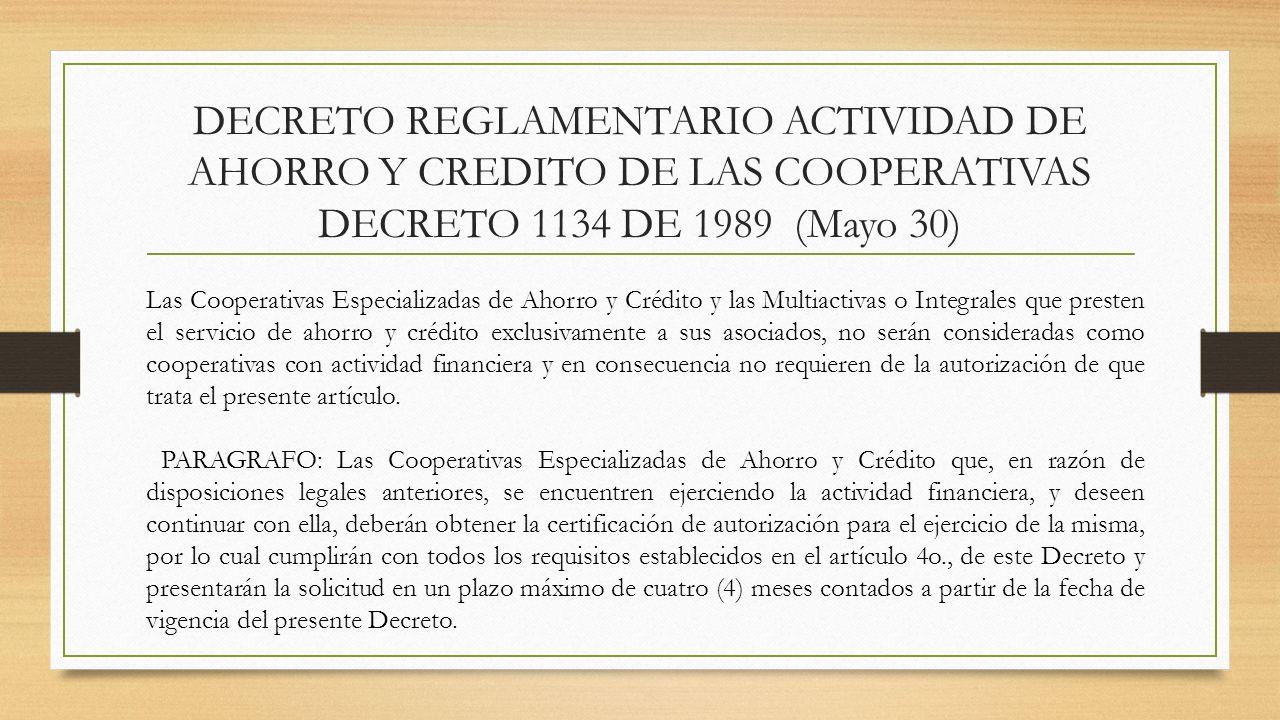 DECRETO REGLAMENTARIO ACTIVIDAD DE AHORRO Y CREDITO DE LAS COOPERATIVAS DECRETO 1134 DE 1989 (Mayo 30) Las Cooperativas Especializadas de Ahorro y Cré