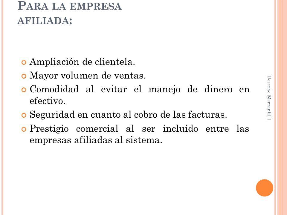 P ARA LA ENTIDAD EMISORA : Permite percibir comisiones de la empresa afiliada, de acuerdo a los volúmenes de ventas.