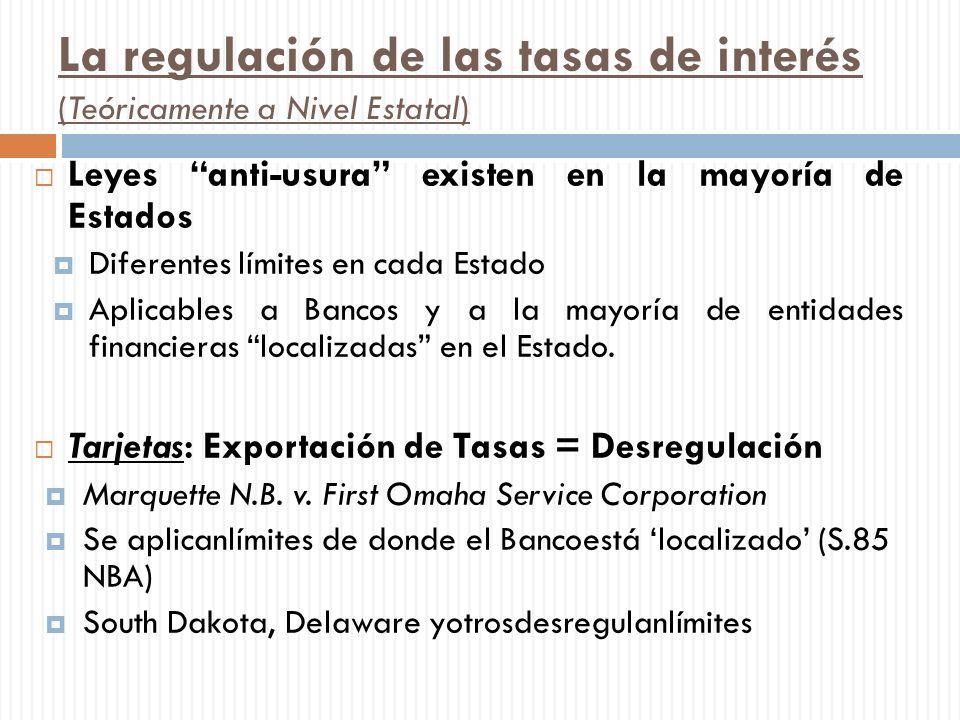 La regulación de las tasas de interés (Teóricamente a Nivel Estatal) Leyes anti-usura existen en la mayoría de Estados Diferentes límites en cada Esta