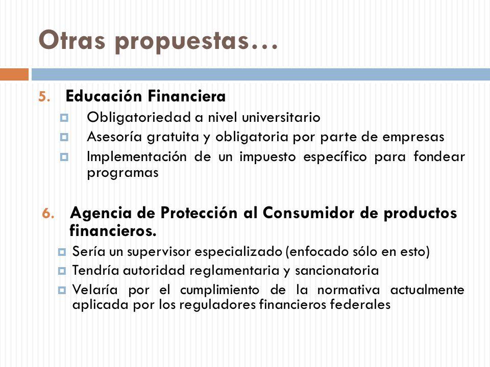 Otras propuestas… 5. Educación Financiera Obligatoriedad a nivel universitario Asesoría gratuita y obligatoria por parte de empresas Implementación de