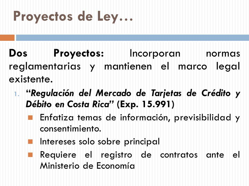 Proyectos de Ley… Dos Proyectos: Incorporan normas reglamentarias y mantienen el marco legal existente. 1.Regulación del Mercado de Tarjetas de Crédit