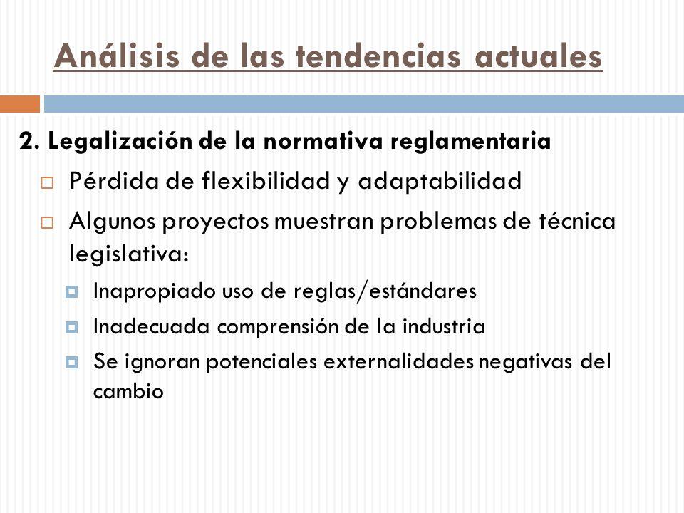 Análisis de las tendencias actuales 2. Legalización de la normativa reglamentaria Pérdida de flexibilidad y adaptabilidad Algunos proyectos muestran p