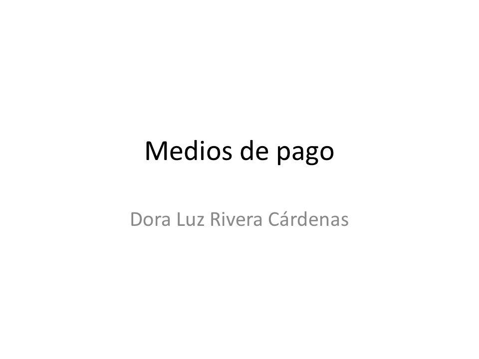 Medios de pago Dora Luz Rivera Cárdenas