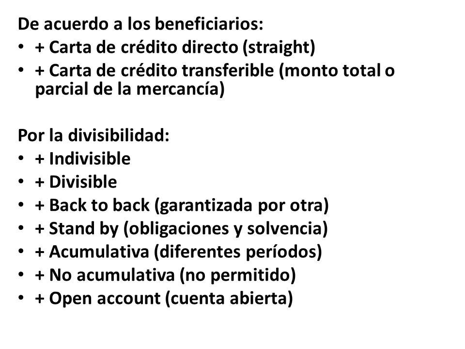 De acuerdo a los beneficiarios: + Carta de crédito directo (straight) + Carta de crédito transferible (monto total o parcial de la mercancía) Por la d