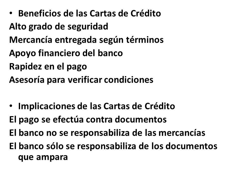 Beneficios de las Cartas de Crédito Alto grado de seguridad Mercancía entregada según términos Apoyo financiero del banco Rapidez en el pago Asesoría