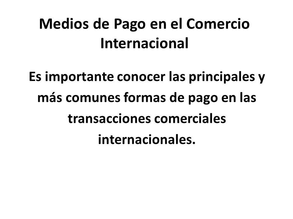 Medios de Pago en el Comercio Internacional Es importante conocer las principales y más comunes formas de pago en las transacciones comerciales intern