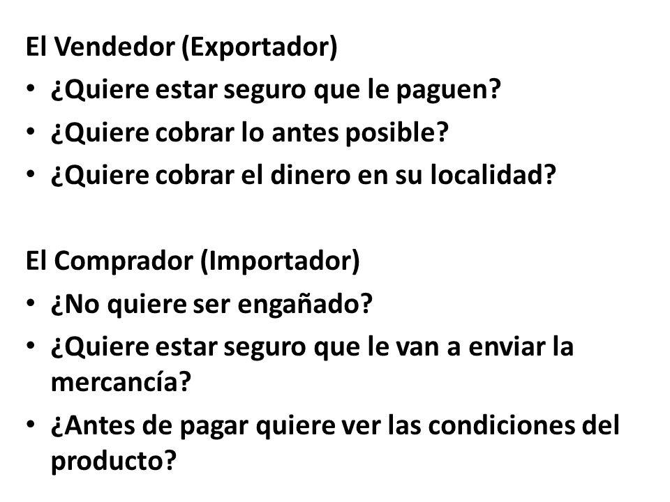 El Vendedor (Exportador) ¿Quiere estar seguro que le paguen? ¿Quiere cobrar lo antes posible? ¿Quiere cobrar el dinero en su localidad? El Comprador (