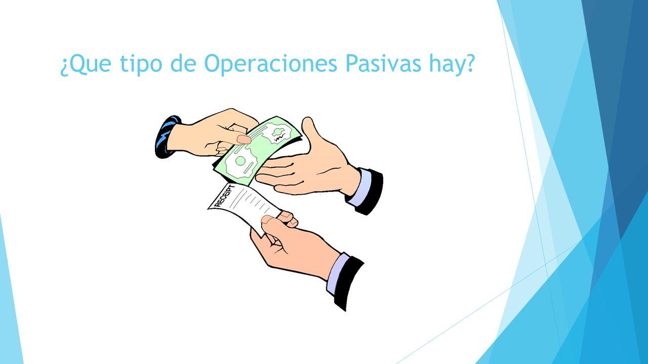 ¿Que tipo de Operaciones Pasivas hay?