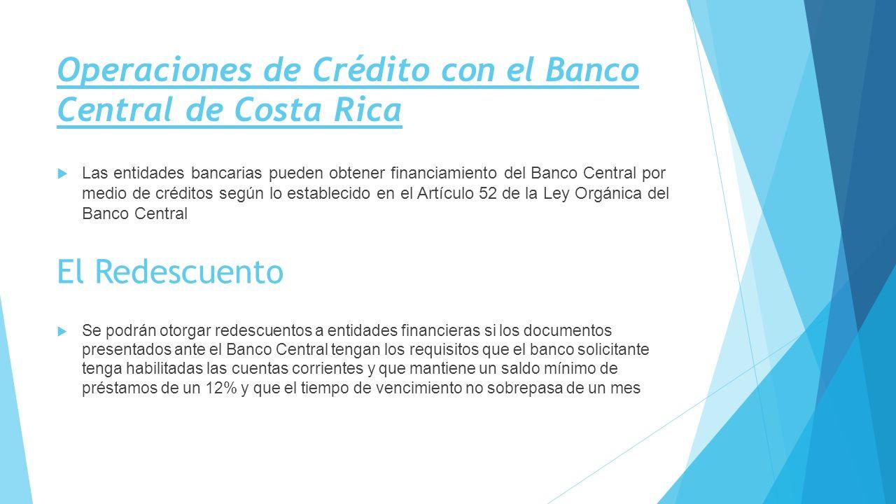 Operaciones de Crédito con el Banco Central de Costa Rica Las entidades bancarias pueden obtener financiamiento del Banco Central por medio de crédito