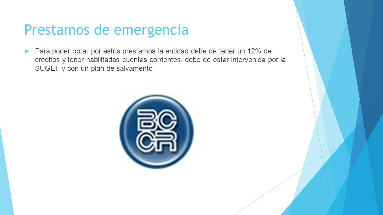 Prestamos de emergencia Para poder optar por estos préstamos la entidad debe de tener un 12% de créditos y tener habilitadas cuentas corrientes, debe