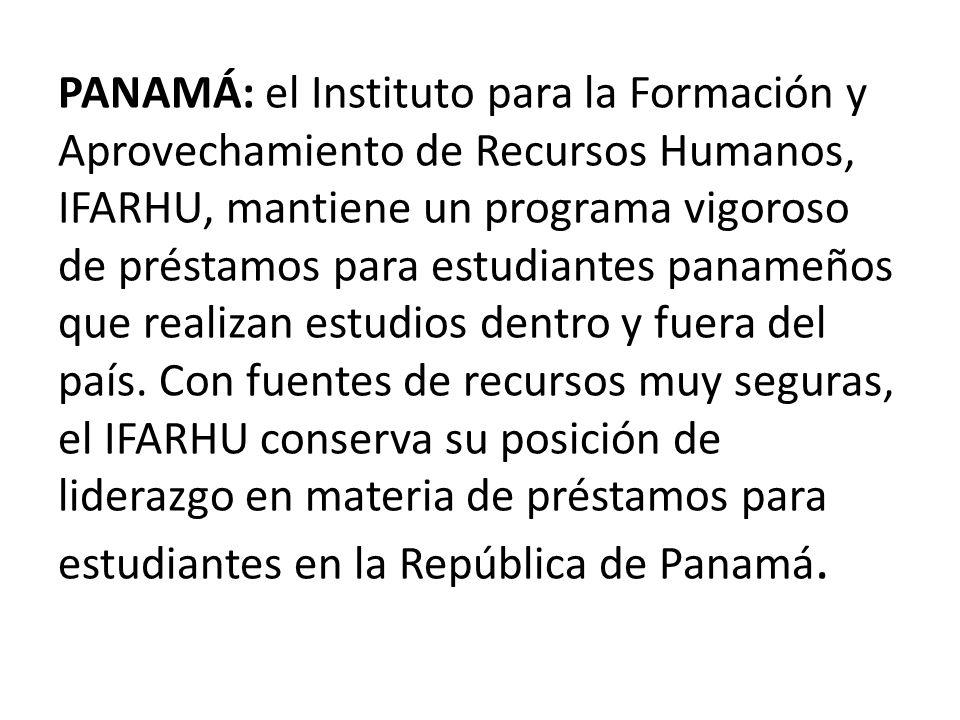 PANAMÁ: el Instituto para la Formación y Aprovechamiento de Recursos Humanos, IFARHU, mantiene un programa vigoroso de préstamos para estudiantes panameños que realizan estudios dentro y fuera del país.