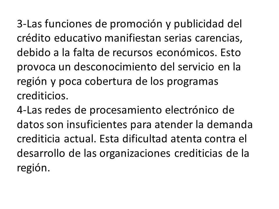 3-Las funciones de promoción y publicidad del crédito educativo manifiestan serias carencias, debido a la falta de recursos económicos.