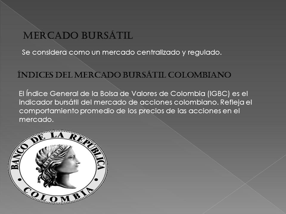 MERCADO BURSÁTIL Se considera como un mercado centralizado y regulado.
