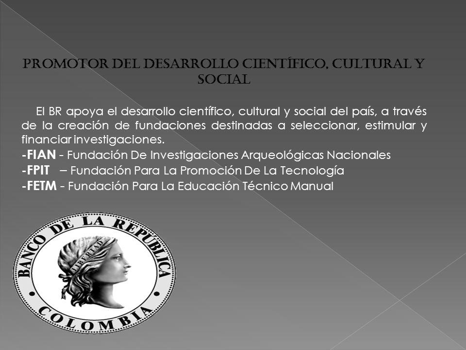 Promotor del Desarrollo Científico, Cultural y Social El BR apoya el desarrollo científico, cultural y social del país, a través de la creación de fundaciones destinadas a seleccionar, estimular y financiar investigaciones.