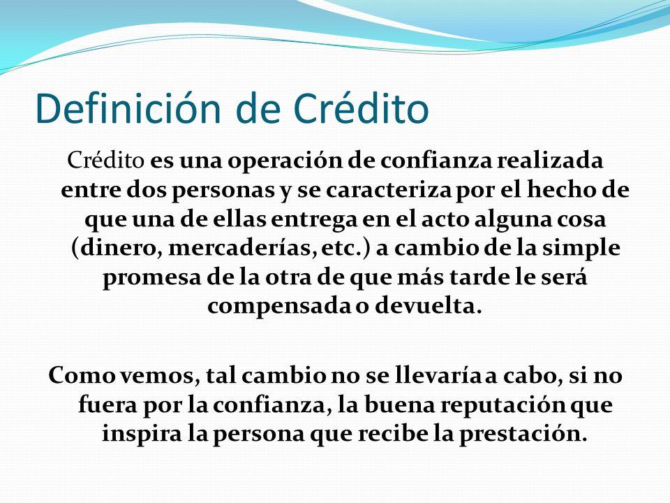 Definición de Crédito Crédito es una operación de confianza realizada entre dos personas y se caracteriza por el hecho de que una de ellas entrega en