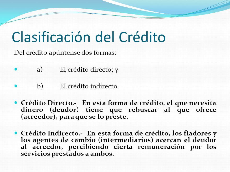 Clasificación del Crédito Del crédito apúntense dos formas: a)El crédito directo; y b)El crédito indirecto. Crédito Directo.- En esta forma de crédito