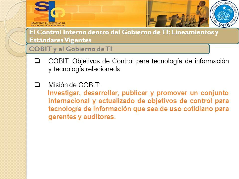 El Control Interno dentro del Gobierno de TI: Lineamientos y Estándares Vigentes COBIT: Objetivos de Control para tecnología de información y tecnolog