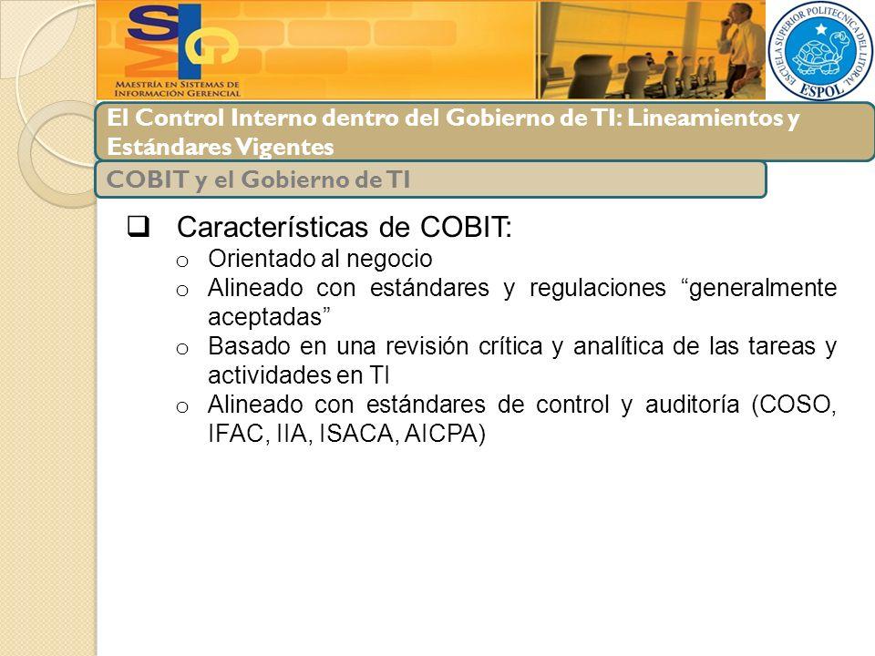 El Control Interno dentro del Gobierno de TI: Lineamientos y Estándares Vigentes Características de COBIT: o Orientado al negocio o Alineado con están