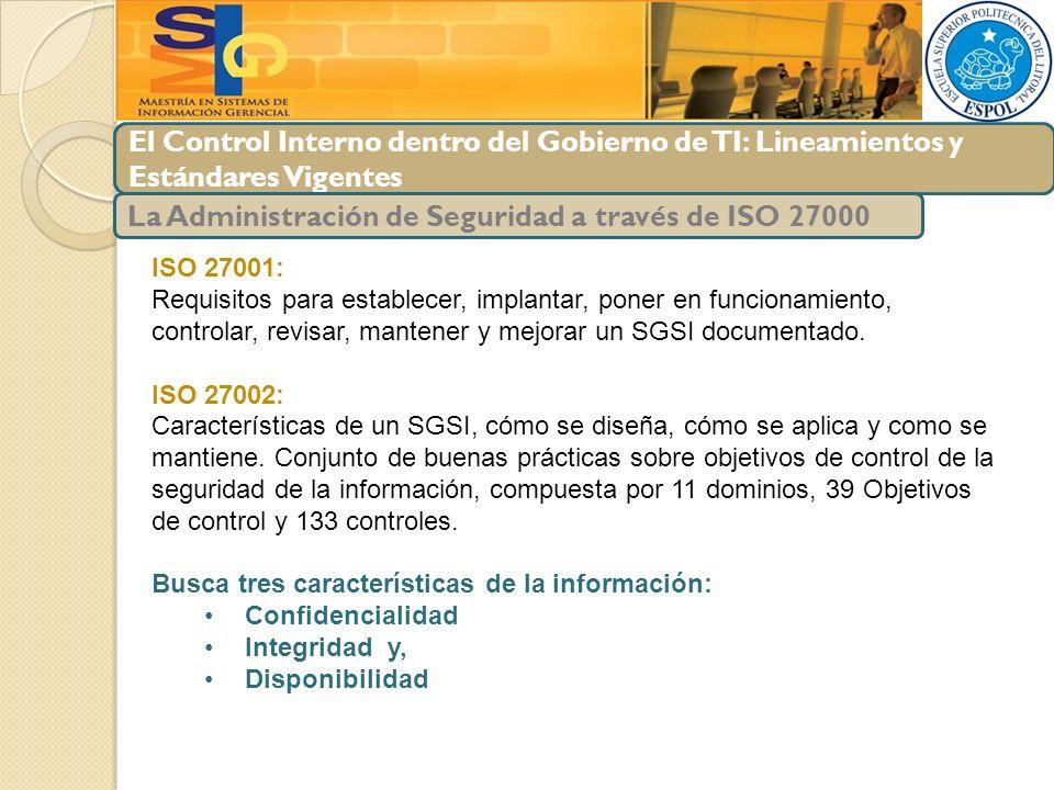 El Control Interno dentro del Gobierno de TI: Lineamientos y Estándares Vigentes La Administración de Seguridad a través de ISO 27000 ISO 27001: Requi