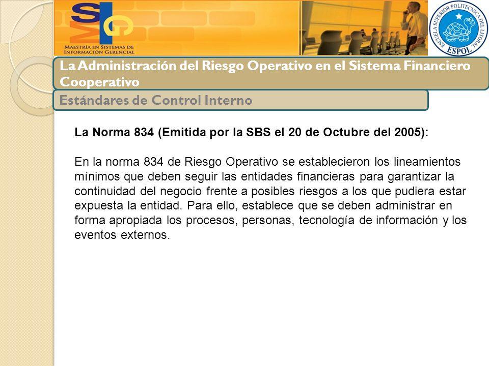 La Administración del Riesgo Operativo en el Sistema Financiero Cooperativo Estándares de Control Interno La Norma 834 (Emitida por la SBS el 20 de Oc