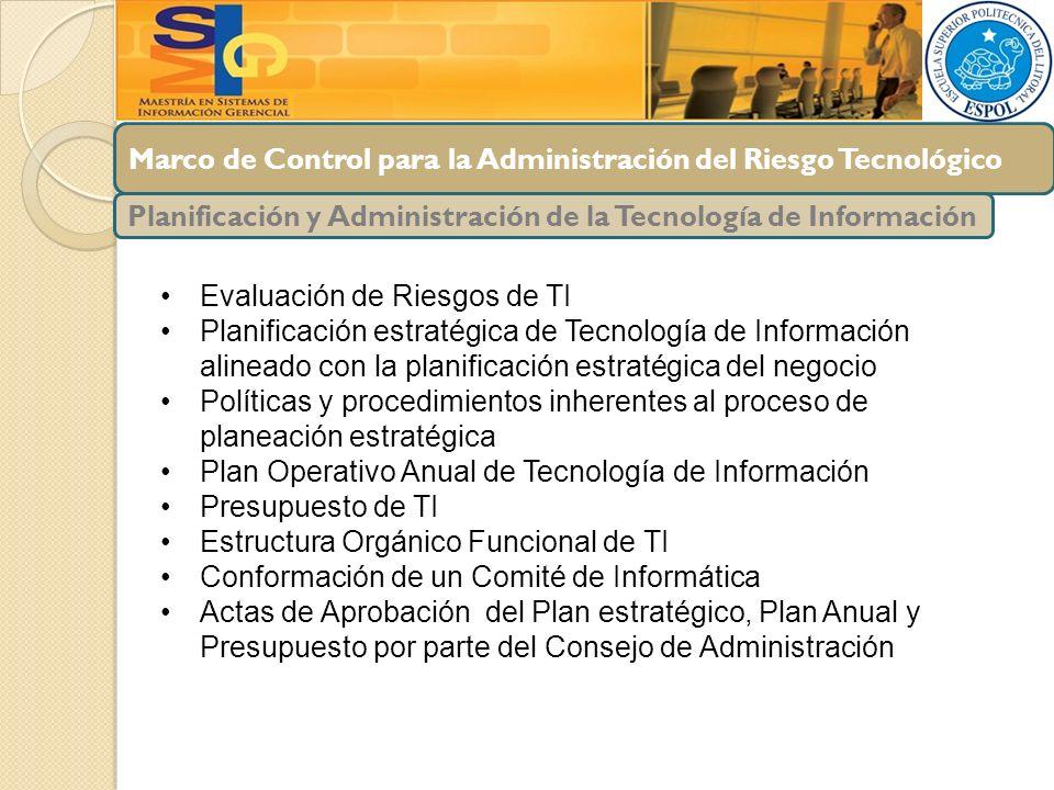 Marco de Control para la Administración del Riesgo Tecnológico Planificación y Administración de la Tecnología de Información Evaluación de Riesgos de