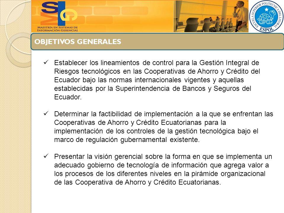 OBJETIVOS GENERALES Establecer los lineamientos de control para la Gestión Integral de Riesgos tecnológicos en las Cooperativas de Ahorro y Crédito de