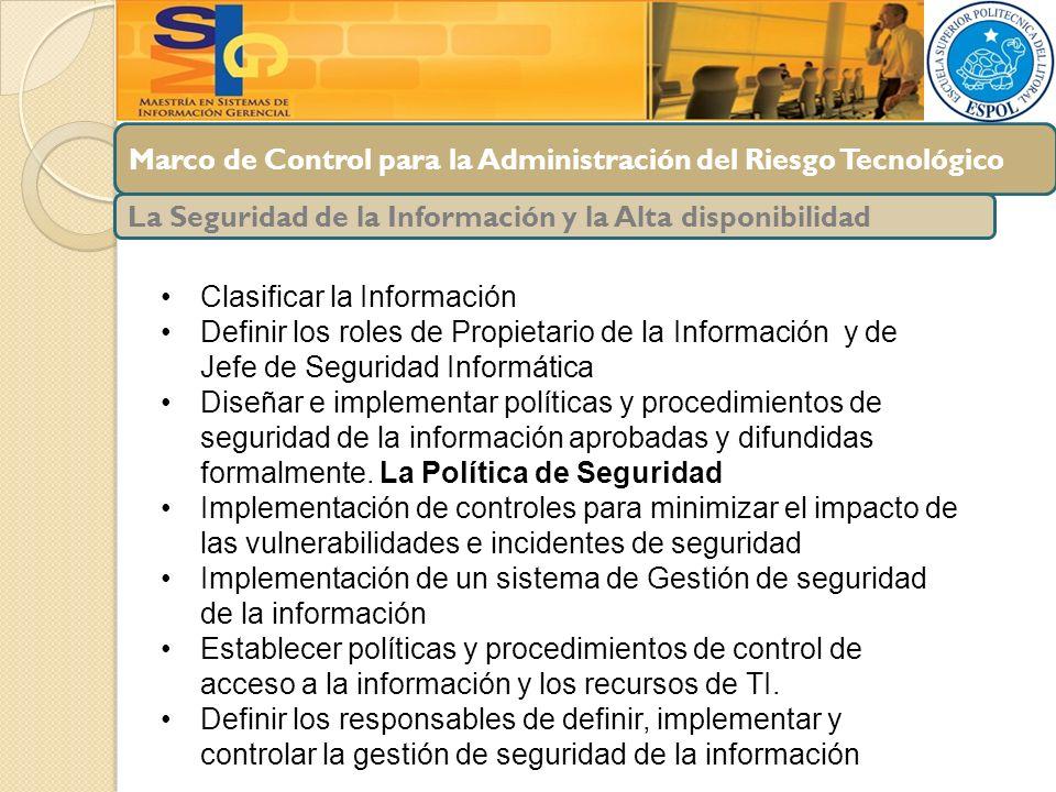 Marco de Control para la Administración del Riesgo Tecnológico La Seguridad de la Información y la Alta disponibilidad Clasificar la Información Defin