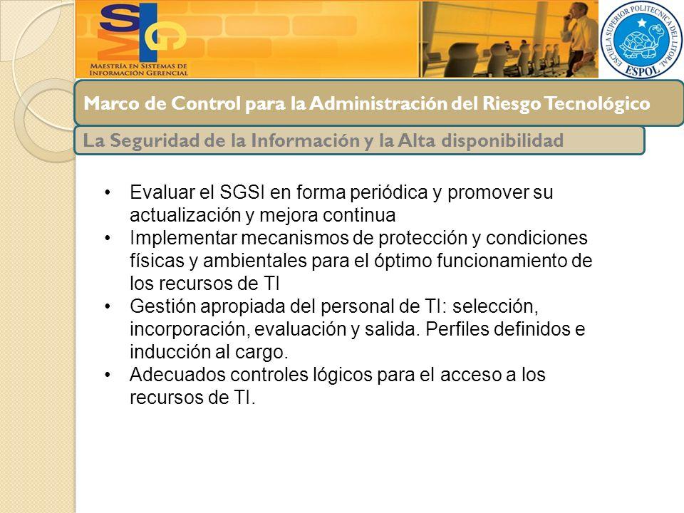 Marco de Control para la Administración del Riesgo Tecnológico La Seguridad de la Información y la Alta disponibilidad Evaluar el SGSI en forma periód