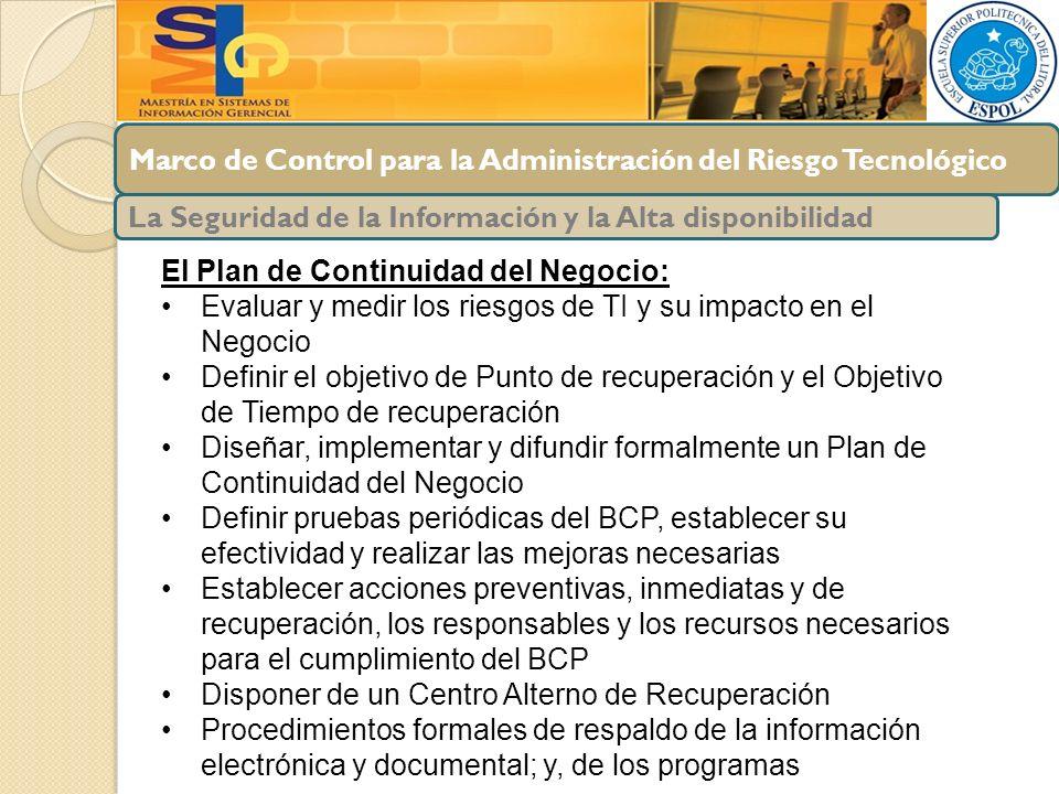 Marco de Control para la Administración del Riesgo Tecnológico La Seguridad de la Información y la Alta disponibilidad El Plan de Continuidad del Nego