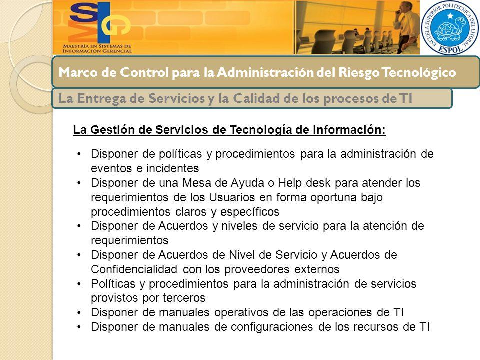 Marco de Control para la Administración del Riesgo Tecnológico La Entrega de Servicios y la Calidad de los procesos de TI La Gestión de Servicios de T