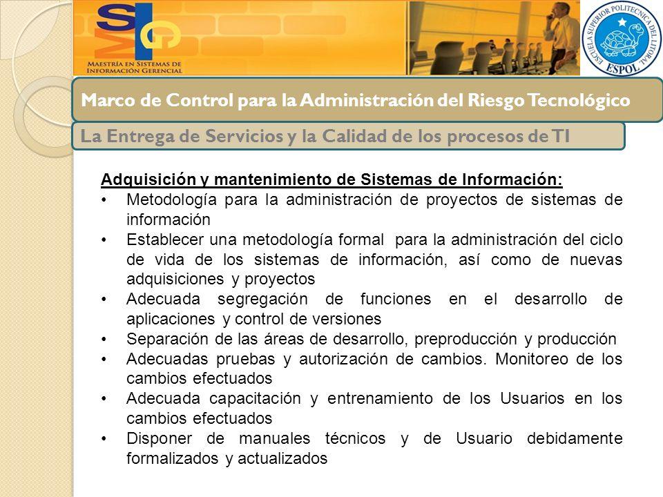 Marco de Control para la Administración del Riesgo Tecnológico La Entrega de Servicios y la Calidad de los procesos de TI Adquisición y mantenimiento