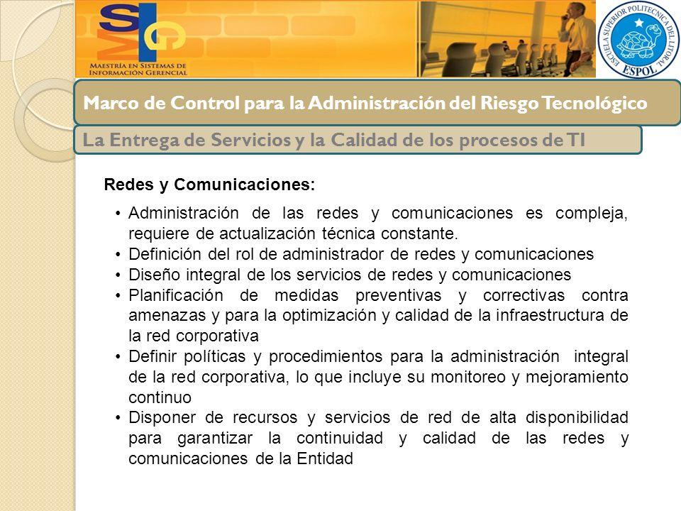 Marco de Control para la Administración del Riesgo Tecnológico La Entrega de Servicios y la Calidad de los procesos de TI Redes y Comunicaciones: Admi