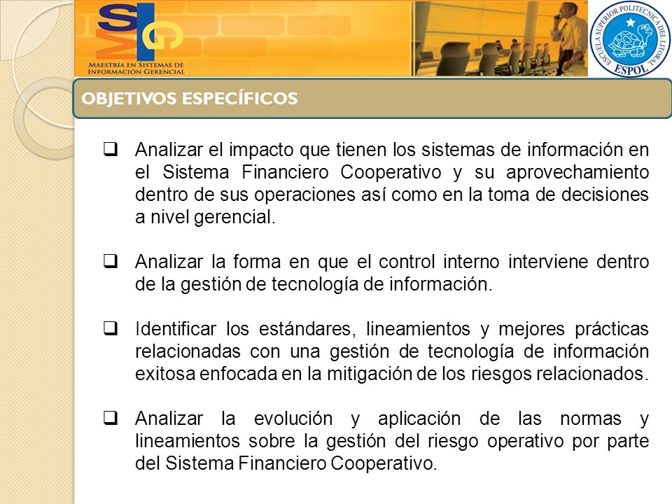 OBJETIVOS ESPECÍFICOS Establecer las diferentes variables que debe considerar una Cooperativa de Ahorro y Crédito para la implementación de los controles tecnológicos.