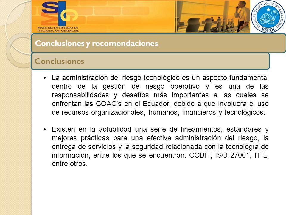 Conclusiones y recomendaciones Conclusiones La administración del riesgo tecnológico es un aspecto fundamental dentro de la gestión de riesgo operativ