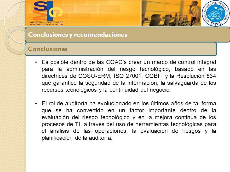 Conclusiones y recomendaciones Conclusiones Es posible dentro de las COACs crear un marco de control integral para la administración del riesgo tecnol
