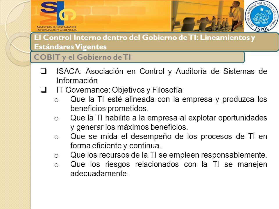 El Control Interno dentro del Gobierno de TI: Lineamientos y Estándares Vigentes Áreas de acción para la gestión de TI: COBIT y el Gobierno de TI Gobierno de TI Alineamiento Estratégico Entrega de Valor Administración de Riesgos Administración de Recursos Medición del Desempeño
