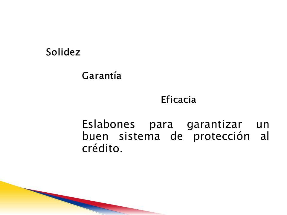 Solidez Garantía Eficacia Eslabones para garantizar un buen sistema de protección al crédito.
