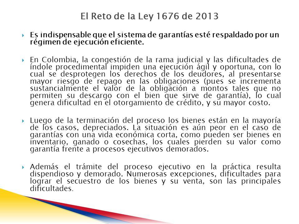 El Reto de la Ley 1676 de 2013 Es indispensable que el sistema de garantías esté respaldado por un régimen de ejecución eficiente.