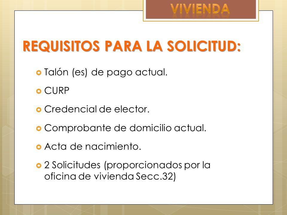 REQUISITOS PARA LA SOLICITUD: Talón (es) de pago actual.
