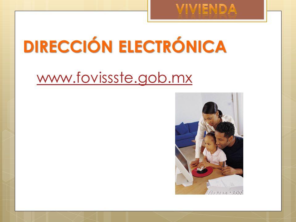 DIRECCIÓN ELECTRÓNICA www.fovissste.gob.mx