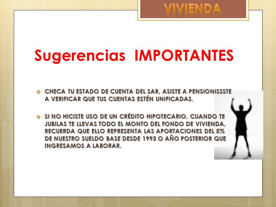 Sugerencias IMPORTANTES CHECA TU ESTADO DE CUENTA DEL SAR, ASISTE A PENSIONISSSTE A VERIFICAR QUE TUS CUENTAS ESTÉN UNIFICADAS.