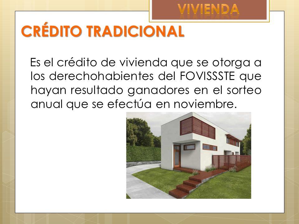 CRÉDITO TRADICIONAL Es el crédito de vivienda que se otorga a los derechohabientes del FOVISSSTE que hayan resultado ganadores en el sorteo anual que se efectúa en noviembre.