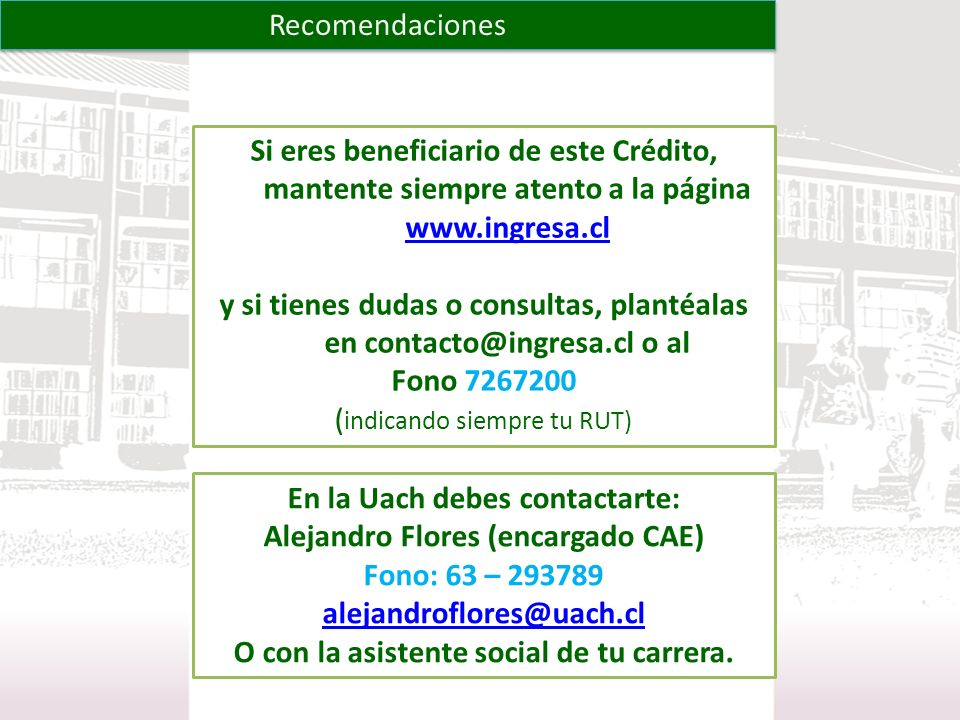 Recomendaciones Si eres beneficiario de este Crédito, mantente siempre atento a la página www.ingresa.cl www.ingresa.cl y si tienes dudas o consultas,