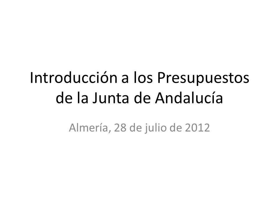 Introducción a los Presupuestos de la Junta de Andalucía Almería, 28 de julio de 2012